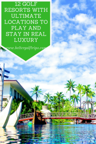 12 Golf Resorts with Ultimate Locations to Play and Stay in Real Luxury (1)