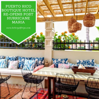 PUERTO RICO BOUTIQUE HOTEL RE-OPENS Post hurricane Maria